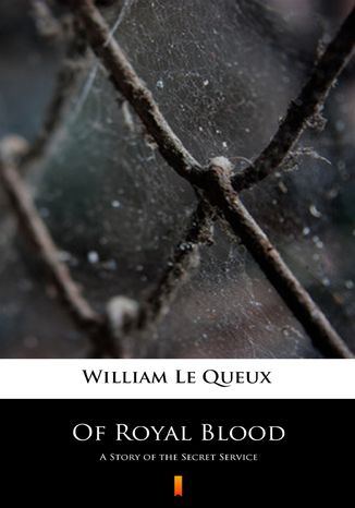 Ebook Of Royal Blood. A Story of the Secret Service