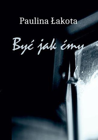 Okładka książki/ebooka Być jak Ćmy