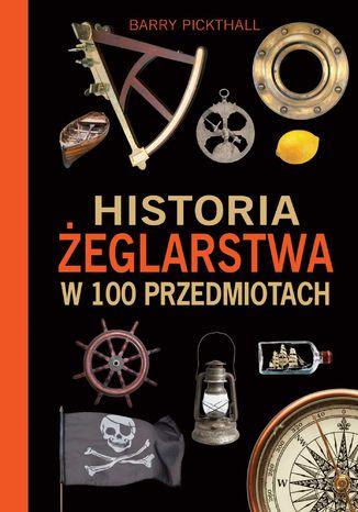 Okładka książki/ebooka Historia żeglarstwa w 100 przedmiotach