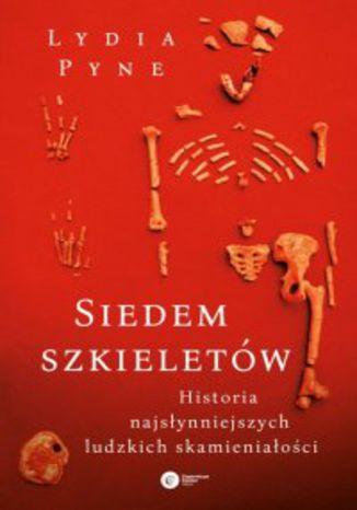 Okładka książki Siedem szkieletów. Historia najsłynniejszych ludzkich skamieniałości