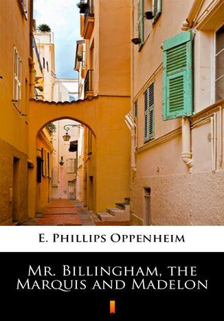 Okładka książki Mr. Billingham, the Marquis and Madelon