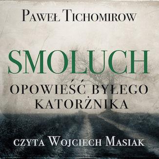 Okładka książki/ebooka Smoluch. Opowieść byłego katorżnika