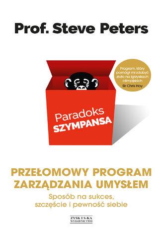 Okładka książki Paradoks szympansa. Sposób na sukces, szczęście i pewność siebie. Przełomowy program zarządzania umysłem