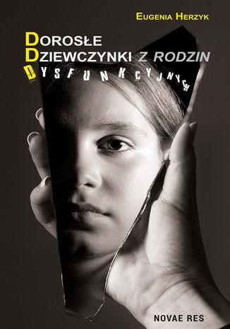 Okładka książki Dorosłe Dziewczynki z rodzin Dysfunkcyjnych