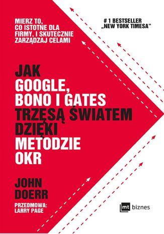 Okładka książki Jak Google, Bono i Gates trzęsą światem dzięki metodzie OKR