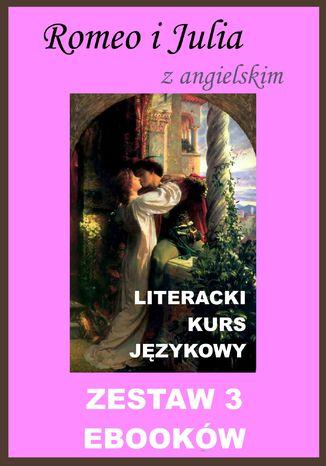 Okładka książki 3 ebooki: Romeo i Julia z angielskim. Literacki kurs językowy