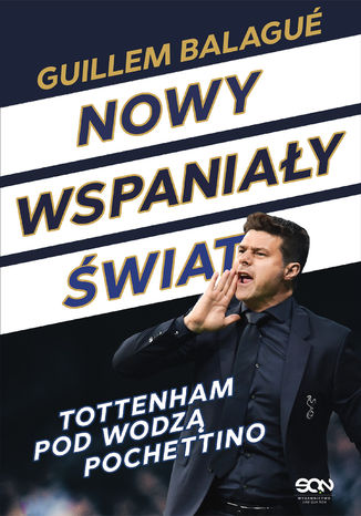 Okładka książki Nowy wspaniały świat. Tottenham pod wodzą Pochettino