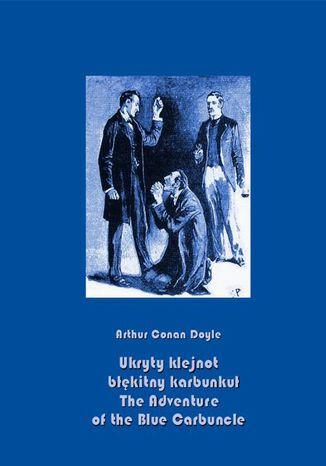 Okładka książki/ebooka Ukryty klejnot  błękitny karbunkuł. The Adventure of the Blue Carbuncle