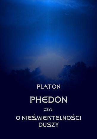 Okładka książki Phedon, czyli o nieśmiertelności duszy