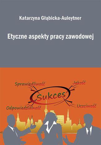 Okładka książki/ebooka Etyczne aspekty pracy zawodowej