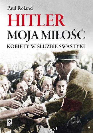 Okładka książki Hitler moja miłość