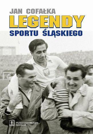 Okładka książki Legendy sportu śląskiego