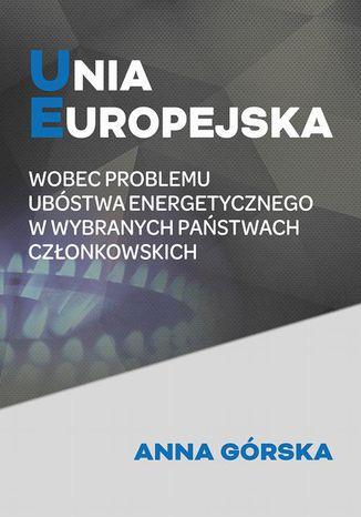 Okładka książki Unia Europejska wobec problemu ubóstwa energetycznego w wybranych państwach członkowskich