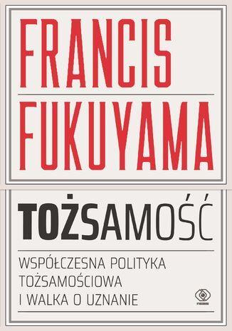 Okładka książki Tożsamość. Współczesna polityka tożsamościowa i walka o uznanie