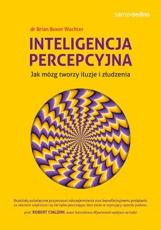 Okładka książki Samo Sedno. Inteligencja percepcyjna. Jak mózg tworzy iluzje i złudzenia