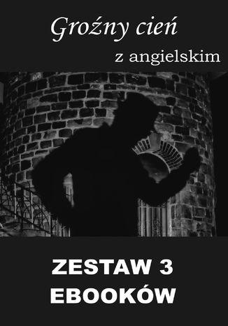 Okładka książki 3 ebooki: Groźny cień, Tłumacz grecki, Nauka angielskiego z książką dwujęzyczną