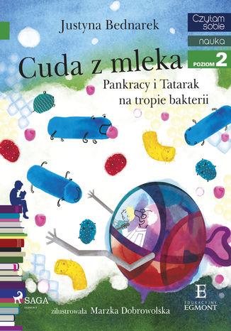 Okładka książki Cuda z mleka - Pankracy i Tatarak na tropie bakterii