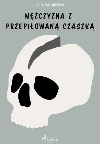 Okładka książki/ebooka Mężczyzna z przepiłowaną czaszką
