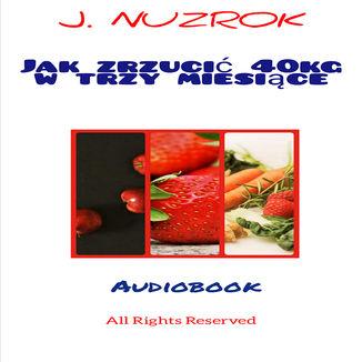 Okładka książki Jak zrzucić 40 kg w trzy miesiące