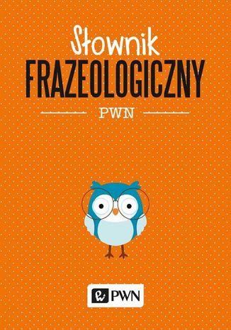 Okładka książki/ebooka Słownik frazeologiczny PWN