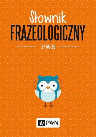 Okładka książki Słownik frazeologiczny PWN