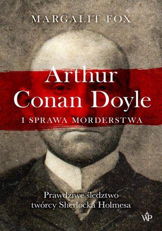 Okładka książki Arthur Conan Doyle i sprawa morderstwa