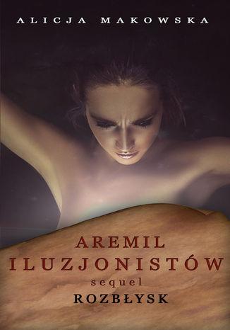 Okładka książki/ebooka Aremil Iluzjonistów: Sequel. Rozbłysk