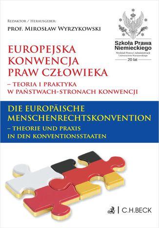 Okładka książki Europejska Konwencja Praw Człowieka - teoria i praktyka w Państwach-Stronach Konwencji. Die Europäische Menschenrechtskonvention - Theorie und Praxis in den Konventionsstaaten