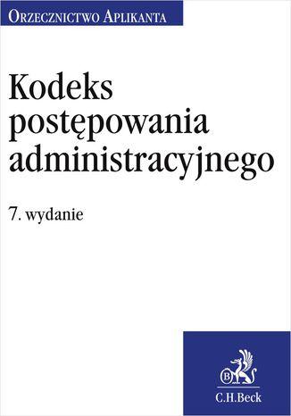 Okładka książki/ebooka Kodeks postępowania administracyjnego. Orzecznictwo Aplikanta. Wydanie 7