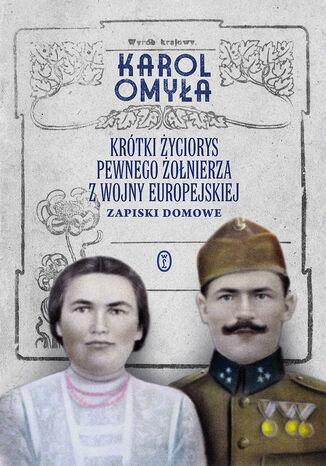 Okładka książki Krótki życiorys pewnego żołnierza z wojny europejskiej. Zapiski domowe