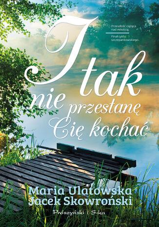 Okładka książki/ebooka I tak nie przestanę Cię kochać