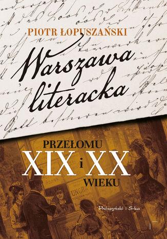 Okładka książki Warszawa literacka przełomu XIX i XX wieku