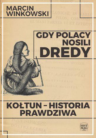 Okładka książki Gdy Polacy nosili dredy. Kołtun - historia prawdziwa
