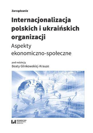 Okładka książki Internacjonalizacja polskich i ukraińskich organizacji. Aspekty ekonomiczno-społeczne
