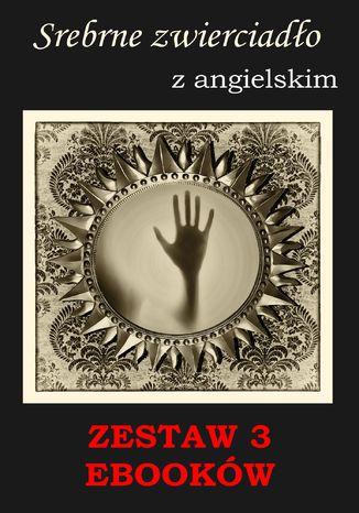 Okładka książki 3 ebooki: Srebrne zwierciadło, Groźny cień, Nauka angielskiego z książką dwujęzyczną