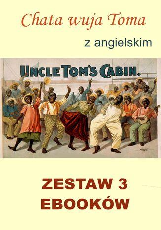 Okładka książki 3 ebooki: Chata wuja Toma. Nauka angielskiego z książką dwujęzyczną