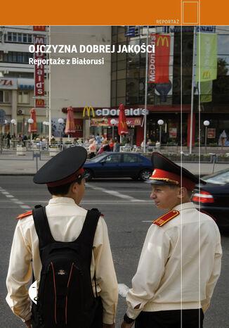 Okładka książki Ojczyzna dobrej jakości. Reportaże z Białorusi