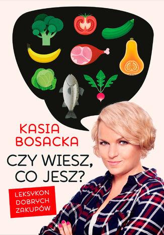 Okładka książki Czy wiesz, co jesz?. Leksykon dobrych zakupów