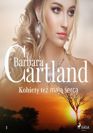 Okładka książki Kobiety też mają serca - Ponadczasowe historie miłosne Barbary Cartland