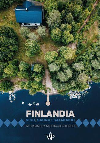 Okładka książki Finlandia. Sisu, sauna i salmiakki