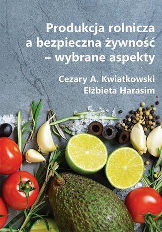 Okładka książki Produkcja rolnicza a bezpieczna żywność  wybrane aspekty
