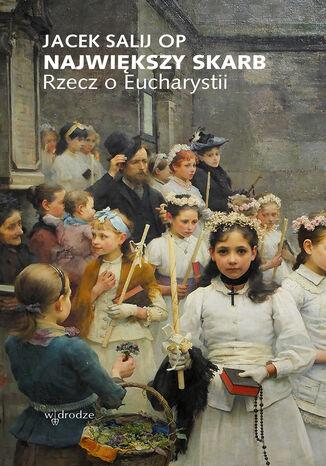 Okładka książki/ebooka Największy skarb. Rzecz o Eucharystii