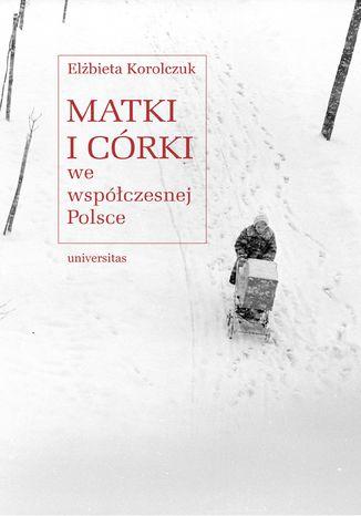 Okładka książki Matki i córki we współczesnej Polsce