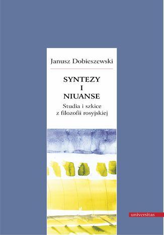 Okładka książki Syntezy i niuanse. Studia i szkice z filozofii rosyjskiej