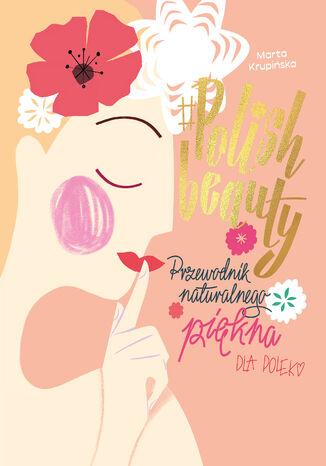 Okładka książki #Polish beauty. Przewodnik naturalnego piękna dla Polek