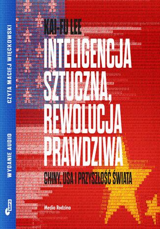 Okładka książki/ebooka Inteligencja sztuczna, rewolucja prawdziwa. Chiny, USA i przyszłość świata