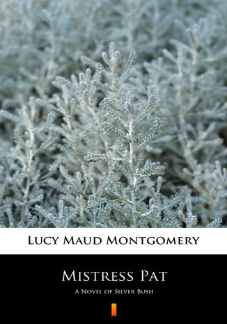 Okładka książki Mistress Pat. A Novel of Silver Bush