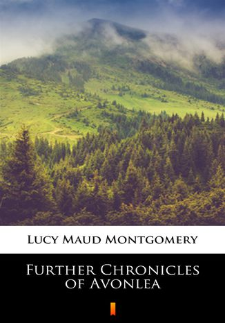 Okładka książki Further Chronicles of Avonlea