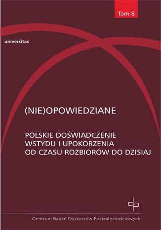 Okładka książki/ebooka (Nie)opowiedziane. Polskie doświadczenie wstydu i upokorzenia od czasu rozbiorów do dzisiaj