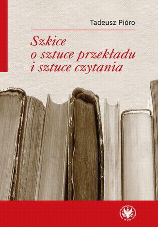 Okładka książki Szkice o sztuce przekładu i sztuce czytania